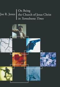 On Being the Church of Jesus Christ in Tumultuous Times - Joe R Jones - cover