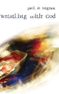 Wrestling with God - Paul O Ingram - cover