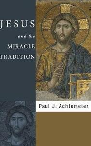 Jesus and the Miracle Tradition - Paul J Achtemeier - cover