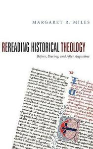 Rereading Historical Theology - Margaret R Miles - cover