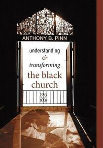 Understanding and Transforming the Black Church - Anthony B Pinn - cover