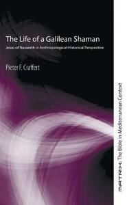 The Life of a Galilean Shaman - Pieter F Craffert - cover