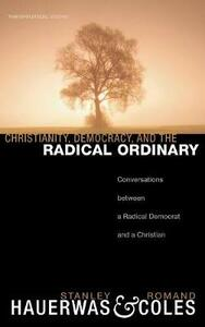 Christianity, Democracy, and the Radical Ordinary - Stanley Hauerwas,Romand Coles - cover