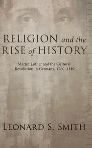 Religion and the Rise of History - Leonard S Smith - cover