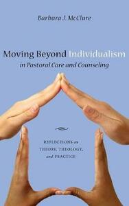 Moving Beyond Individualism in Pastoral Care and Counseling - Barbara J McClure - cover
