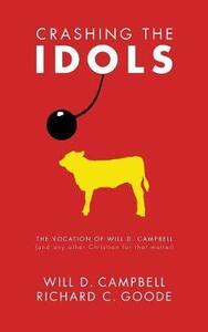 Crashing the Idols - Will D Campbell,Richard C Goode - cover