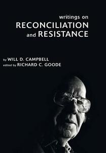 Writings on Reconciliation and Resistance - Will D Campbell - cover