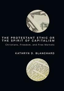 The Protestant Ethic or the Spirit of Capitalism - Kathryn D Blanchard - cover