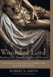 Wounded Lord: Reading John Through the Eyes of Thomas - Robert H Smith - cover