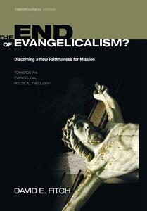 The End of Evangelicalism? Discerning a New Faithfulness for Mission - David E Fitch - cover