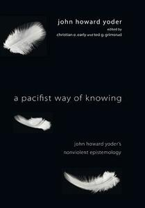 A Pacifist Way of Knowing - John Howard Yoder - cover