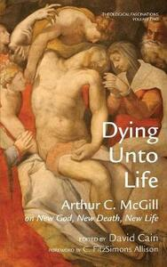 Dying Unto Life - Arthur C McGill - cover