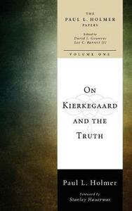On Kierkegaard and the Truth - Paul L Holmer - cover