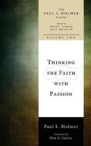 Thinking the Faith with Passion - Paul L Holmer - cover