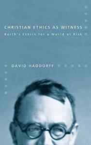 Christian Ethics as Witness - David Haddorff - cover