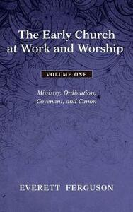 The Early Church at Work and Worship - Volume 1 - Everett Ferguson - cover