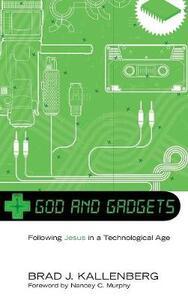 God and Gadgets - Brad J Kallenberg - cover