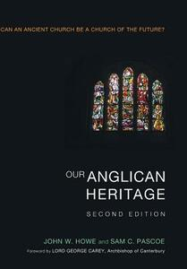Our Anglican Heritage, Second Edition - John W Howe,Sam C Pascoe - cover