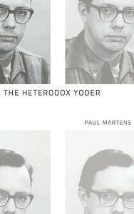 The Heterodox Yoder - Paul Martens - cover