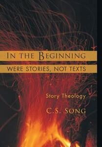 In the Beginning Were Stories, Not Texts - C S Song - cover