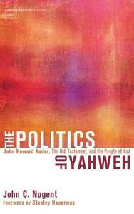 The Politics of Yahweh - John C Nugent - cover