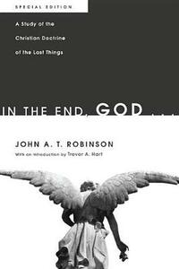 In the End, God . . . - John a T Robinson - cover