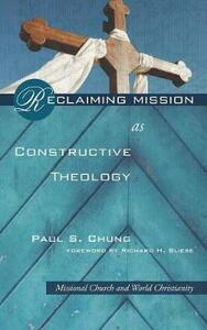 Reclaiming Mission as Constructive Theology - Paul S Chung - cover