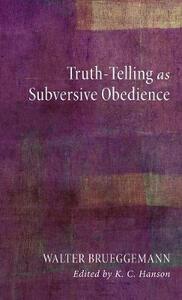 Truth-Telling as Subversive Obedience - Walter Brueggemann - cover