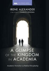 A Glimpse of the Kingdom in Academia - Irene Alexander - cover