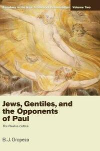 Jews, Gentiles, and the Opponents of Paul - B J Oropeza - cover