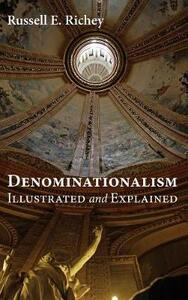 Denominationalism Illustrated and Explained - Russell Richey - cover
