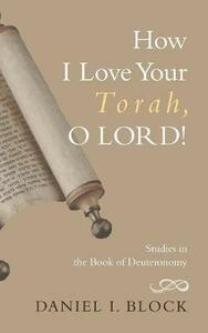 How I Love Your Torah, O Lord! - Daniel I Block - cover