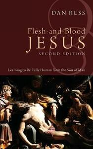 Flesh-And-Blood Jesus, Second Edition - Dan Russ - cover