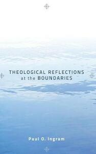 Theological Reflections at the Boundaries - Paul O Ingram - cover
