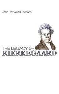 The Legacy of Kierkegaard - John Heywood Thomas - cover