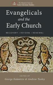 Evangelicals and the Early Church - George Kalantzis,Andrew Tooley - cover