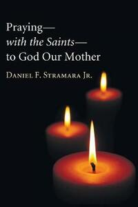 Praying-With the Saints-To God Our Mother - Daniel F Jr Stramara - cover
