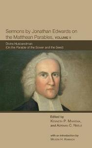 Sermons by Jonathan Edwards on the Matthean Parables, Volume II - Wilson H Kimnach - cover