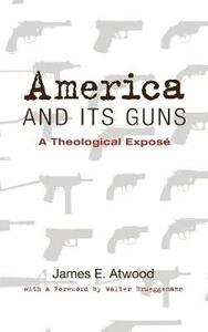 America and Its Guns - James E Atwood - cover