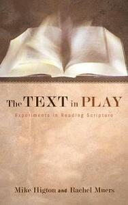 The Text in Play - Mike Higton,Rachel Muers - cover