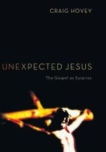 Unexpected Jesus - Craig Hovey - cover