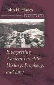 Interpreting Ancient Israelite History, Prophecy, and Law - John H Hayes - cover