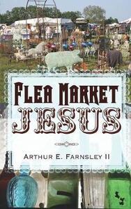 Flea Market Jesus - Arthur E II Farnsley - cover