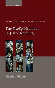The Family Metaphor in Jesus' Teaching, Second Edition - Stephen Finlan - cover
