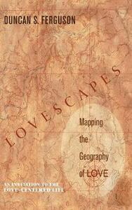 Lovescapes, Mapping the Geography of Love - Duncan S Ferguson - cover