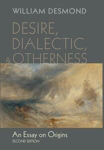 Desire, Dialectic, and Otherness - William Desmond - cover