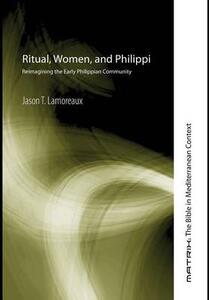 Ritual, Women, and Philippi - Jason T Lamoreaux - cover