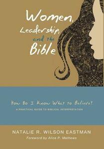 Women, Leadership, and the Bible - Natalie R Wilson Eastman - cover