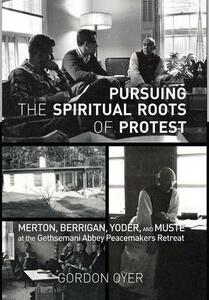 Pursuing the Spiritual Roots of Protest - Gordon Oyer - cover