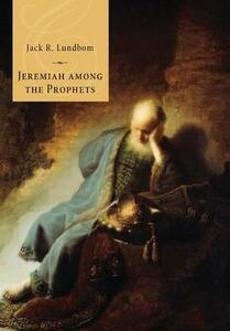 Jeremiah Among the Prophets - Jack R Lundbom - cover
